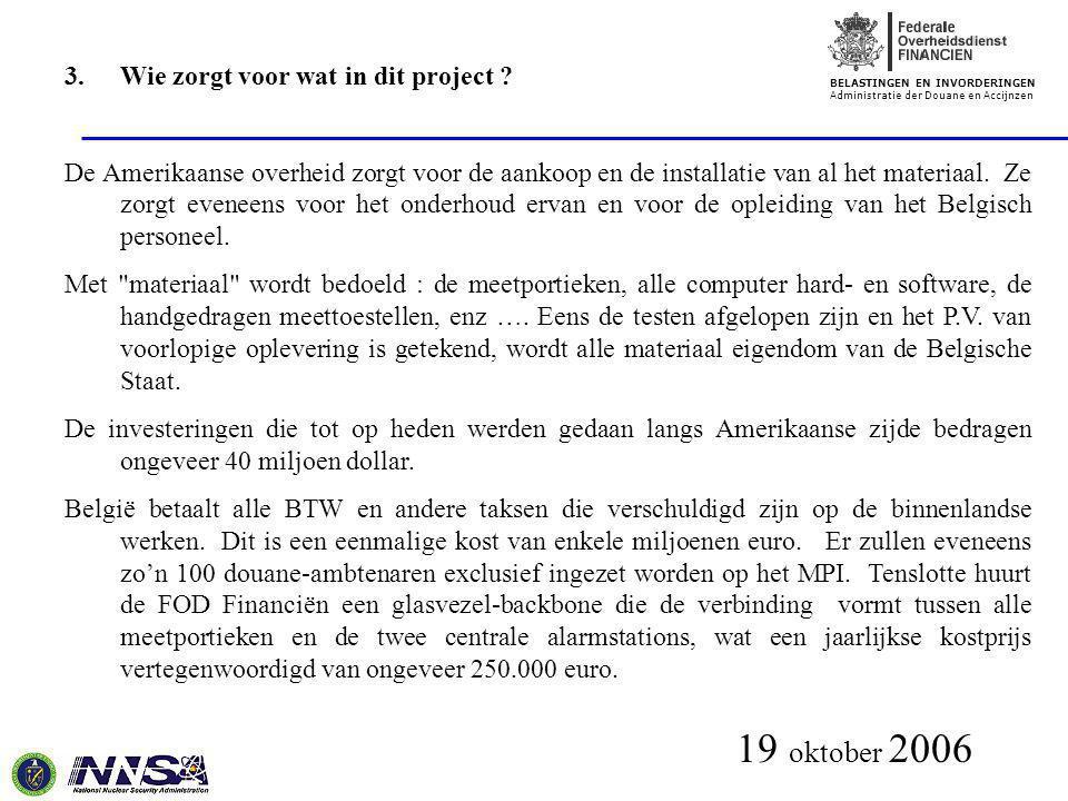 BELASTINGEN EN INVORDERINGEN Administratie der Douane en Accijnzen 19 oktober 2006 3.Wie zorgt voor wat in dit project ? De Amerikaanse overheid zorgt