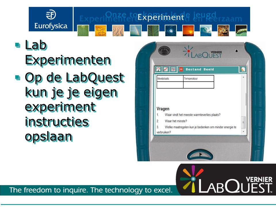  Lab Experimenten  Op de LabQuest kun je je eigen experiment instructies opslaan  Lab Experimenten  Op de LabQuest kun je je eigen experiment inst