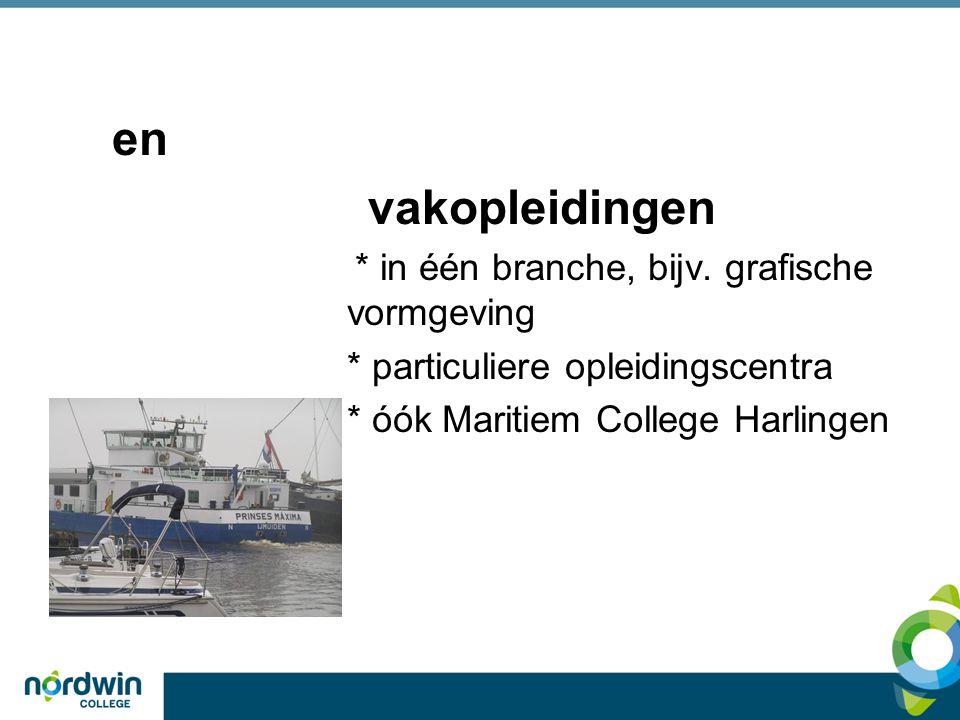 en vakopleidingen * in één branche, bijv. grafische vormgeving * particuliere opleidingscentra * óók Maritiem College Harlingen