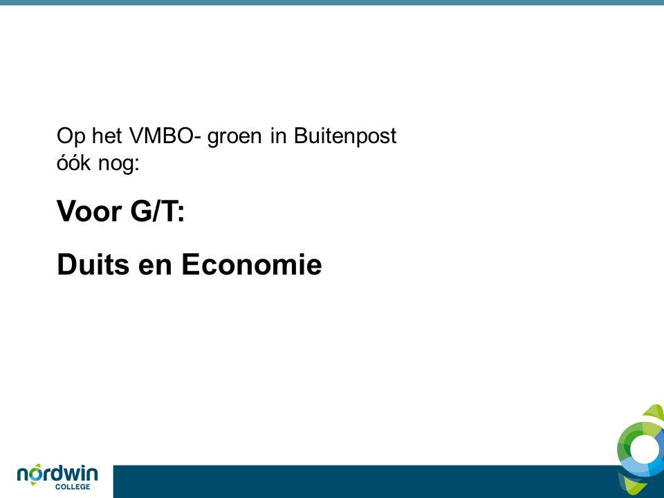 Op het VMBO- groen in Buitenpost óók nog: Voor G/T: Duits en Economie