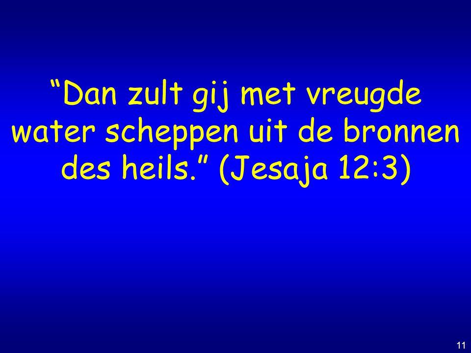 """11 """"Dan zult gij met vreugde water scheppen uit de bronnen des heils."""" (Jesaja 12:3)"""