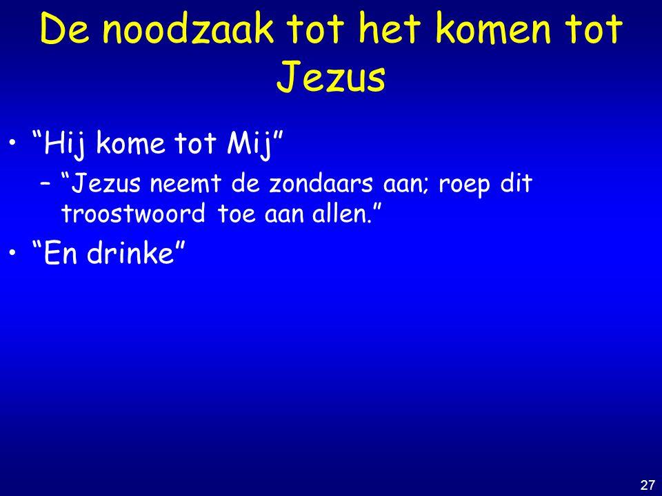 """27 De noodzaak tot het komen tot Jezus """"Hij kome tot Mij"""" –""""Jezus neemt de zondaars aan; roep dit troostwoord toe aan allen."""" """"En drinke"""""""