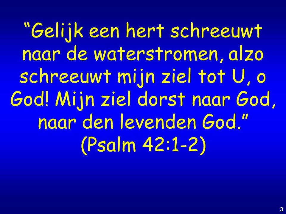 """3 """"Gelijk een hert schreeuwt naar de waterstromen, alzo schreeuwt mijn ziel tot U, o God! Mijn ziel dorst naar God, naar den levenden God."""" (Psalm 42:"""