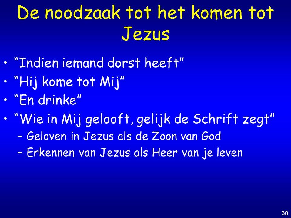 """30 De noodzaak tot het komen tot Jezus """"Indien iemand dorst heeft"""" """"Hij kome tot Mij"""" """"En drinke"""" """"Wie in Mij gelooft, gelijk de Schrift zegt"""" –Gelove"""