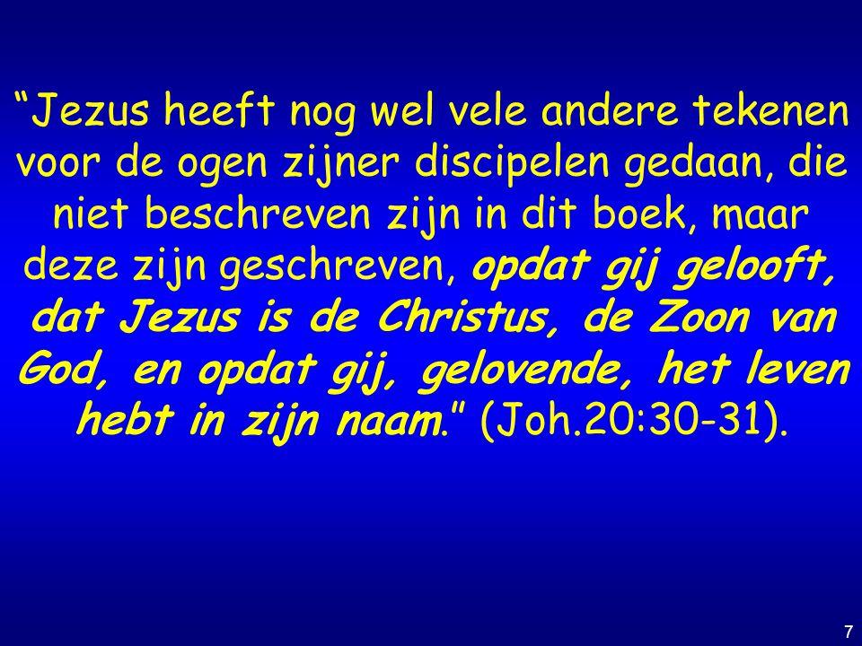 """7 """"Jezus heeft nog wel vele andere tekenen voor de ogen zijner discipelen gedaan, die niet beschreven zijn in dit boek, maar deze zijn geschreven, opd"""