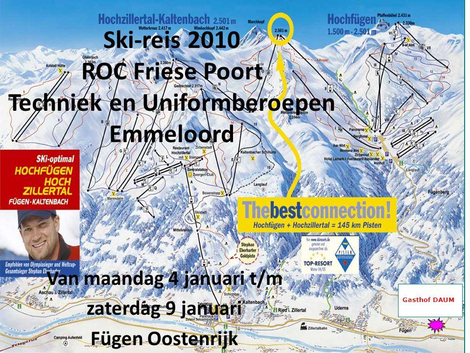 Ski-reis 2010 ROC Friese Poort Techniek en Uniformberoepen Emmeloord Van maandag 4 januari t/m zaterdag 9 januari Fügen Oostenrijk Gasthof DAUM