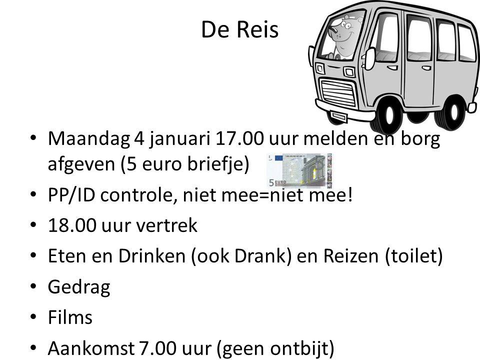 De Reis Maandag 4 januari 17.00 uur melden en borg afgeven (5 euro briefje) PP/ID controle, niet mee=niet mee! 18.00 uur vertrek Eten en Drinken (ook