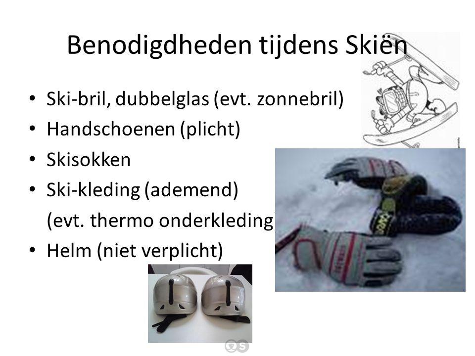 Benodigdheden tijdens Skiën Ski-bril, dubbelglas (evt. zonnebril) Handschoenen (plicht) Skisokken Ski-kleding (ademend) (evt. thermo onderkleding) Hel