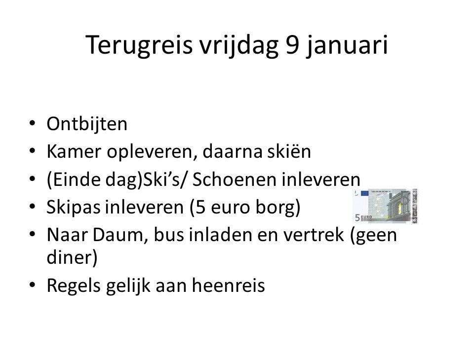 Terugreis vrijdag 9 januari Ontbijten Kamer opleveren, daarna skiën (Einde dag)Ski's/ Schoenen inleveren Skipas inleveren (5 euro borg) Naar Daum, bus