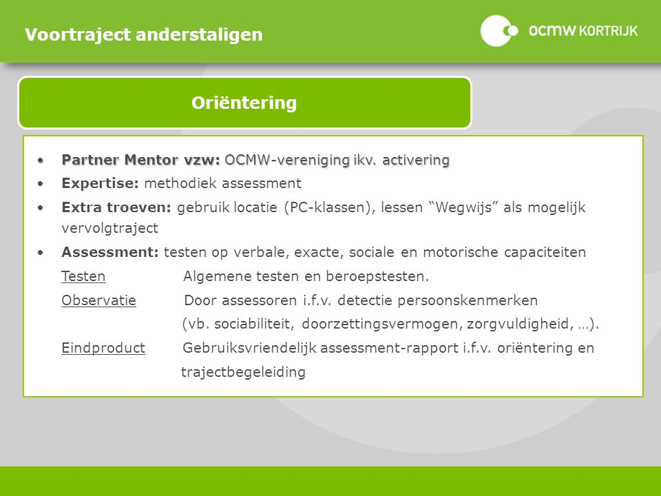Partner Mentor vzw: OCMW-vereniging ikv. activeringPartner Mentor vzw: OCMW-vereniging ikv. activering Expertise: methodiek assessment Extra troeven: