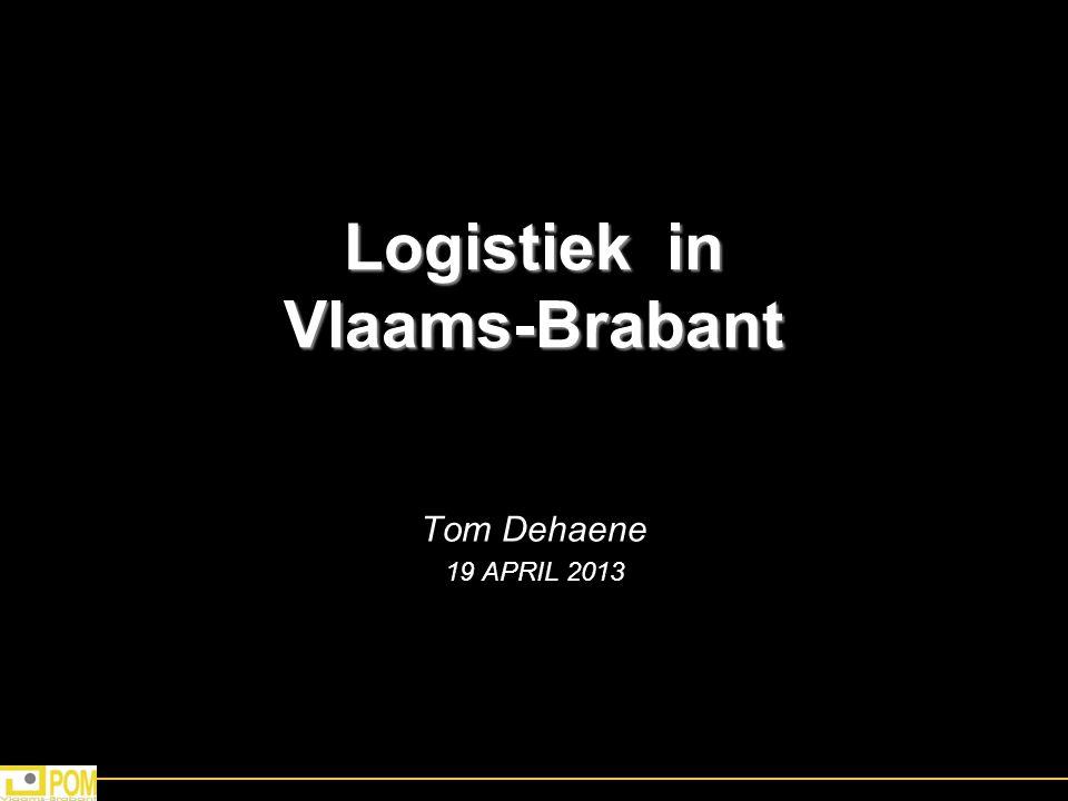 Logistiek in Vlaams-Brabant Tom Dehaene 19 APRIL 2013