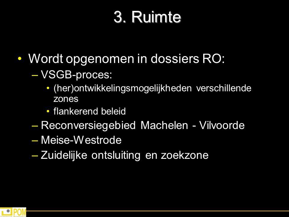 3. Ruimte Wordt opgenomen in dossiers RO: –VSGB-proces: (her)ontwikkelingsmogelijkheden verschillende zones flankerend beleid –Reconversiegebied Mache