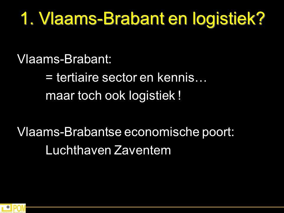 1. Vlaams-Brabant en logistiek? Vlaams-Brabant: = tertiaire sector en kennis… maar toch ook logistiek ! Vlaams-Brabantse economische poort: Luchthaven
