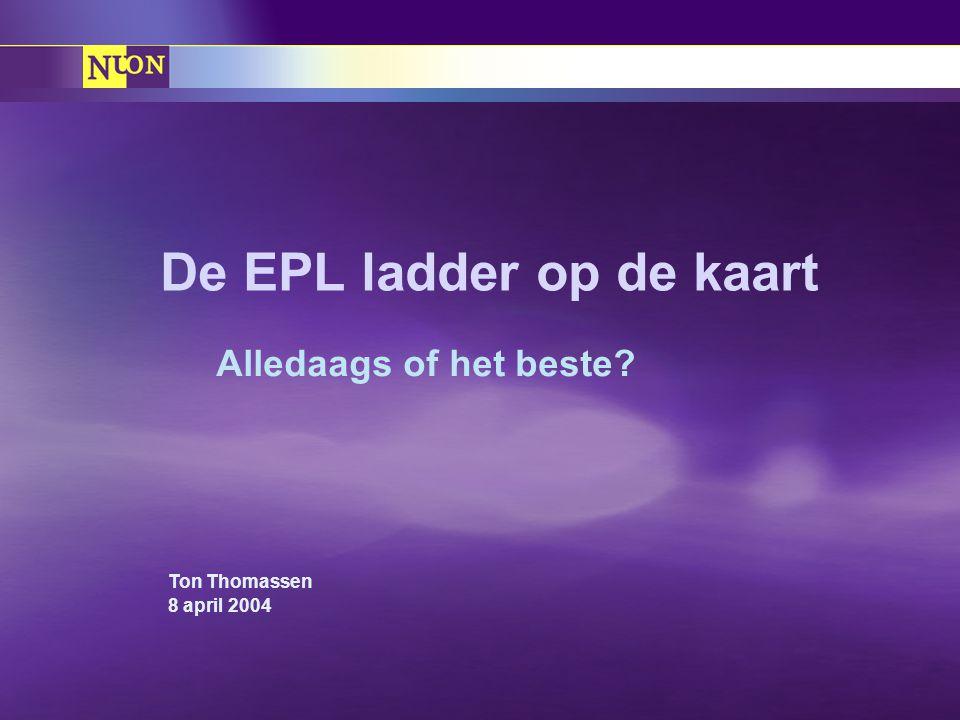 Ton Thomassen 8 april 2004 De EPL ladder op de kaart Alledaags of het beste?