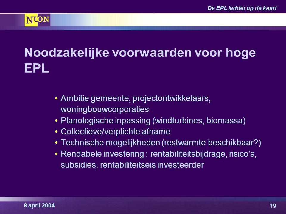 8 april 2004 De EPL ladder op de kaart 19 Ambitie gemeente, projectontwikkelaars, woningbouwcorporaties Planologische inpassing (windturbines, biomass