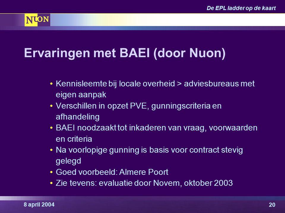 8 april 2004 De EPL ladder op de kaart 20 Ervaringen met BAEI (door Nuon) Kennisleemte bij locale overheid > adviesbureaus met eigen aanpak Verschille