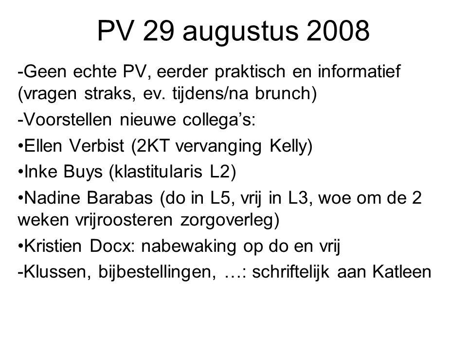 PV 29 augustus 2008 -Geen echte PV, eerder praktisch en informatief (vragen straks, ev. tijdens/na brunch) -Voorstellen nieuwe collega's: Ellen Verbis