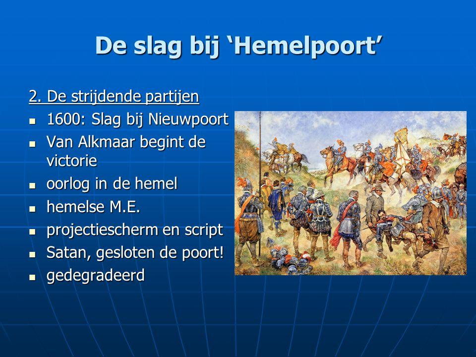 De slag bij 'Hemelpoort' 2. De strijdende partijen 1600: Slag bij Nieuwpoort 1600: Slag bij Nieuwpoort Van Alkmaar begint de victorie Van Alkmaar begi