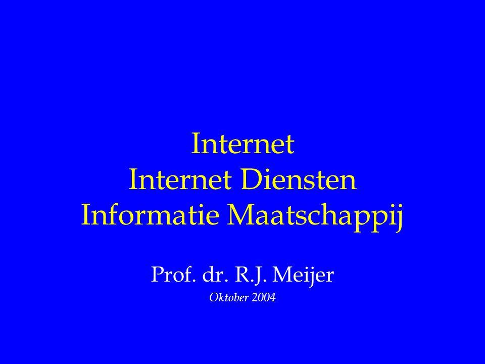 Internet Internet Diensten Informatie Maatschappij Prof. dr. R.J. Meijer Oktober 2004