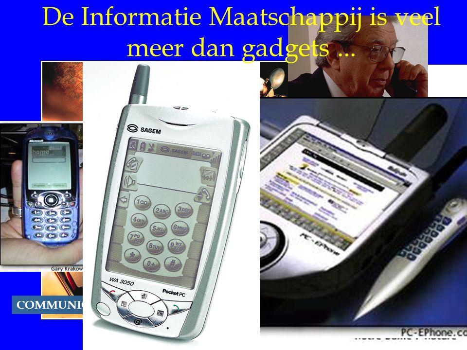 COMMUNICATIONS De Informatie Maatschappij is veel meer dan gadgets...