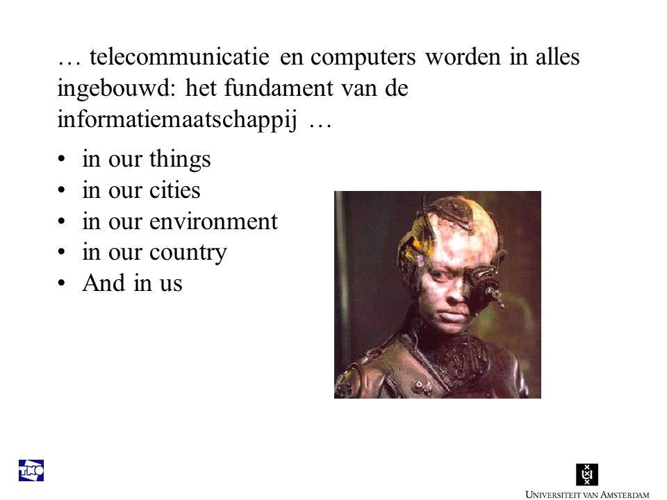 … telecommunicatie en computers worden in alles ingebouwd: het fundament van de informatiemaatschappij … in our things in our cities in our environment in our country And in us