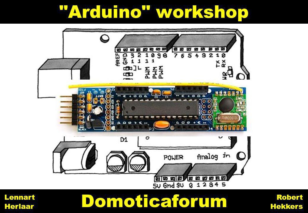 Arduino workshop 1 Domoticaforum Robert Hekkers Lennart Herlaar