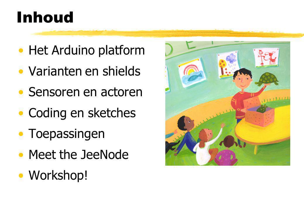 Inhoud Het Arduino platform Varianten en shields Sensoren en actoren Coding en sketches Toepassingen Meet the JeeNode Workshop!