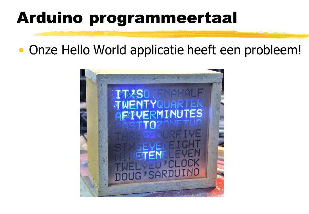 Arduino programmeertaal Onze Hello World applicatie heeft een probleem!