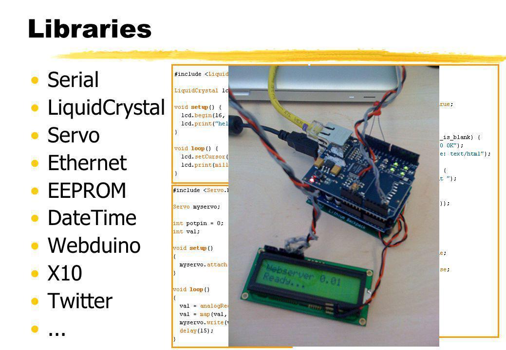 Libraries Serial LiquidCrystal Servo Ethernet EEPROM DateTime Webduino X10 Twitter...