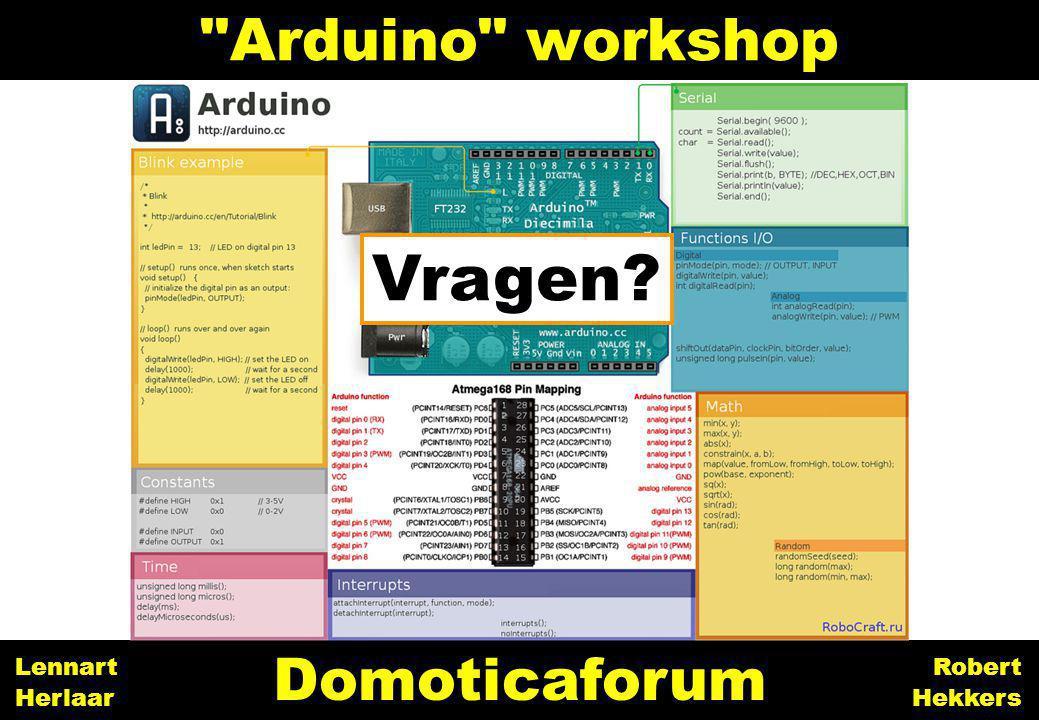 31 Arduino workshop Domoticaforum Robert Hekkers Lennart Herlaar Vragen?