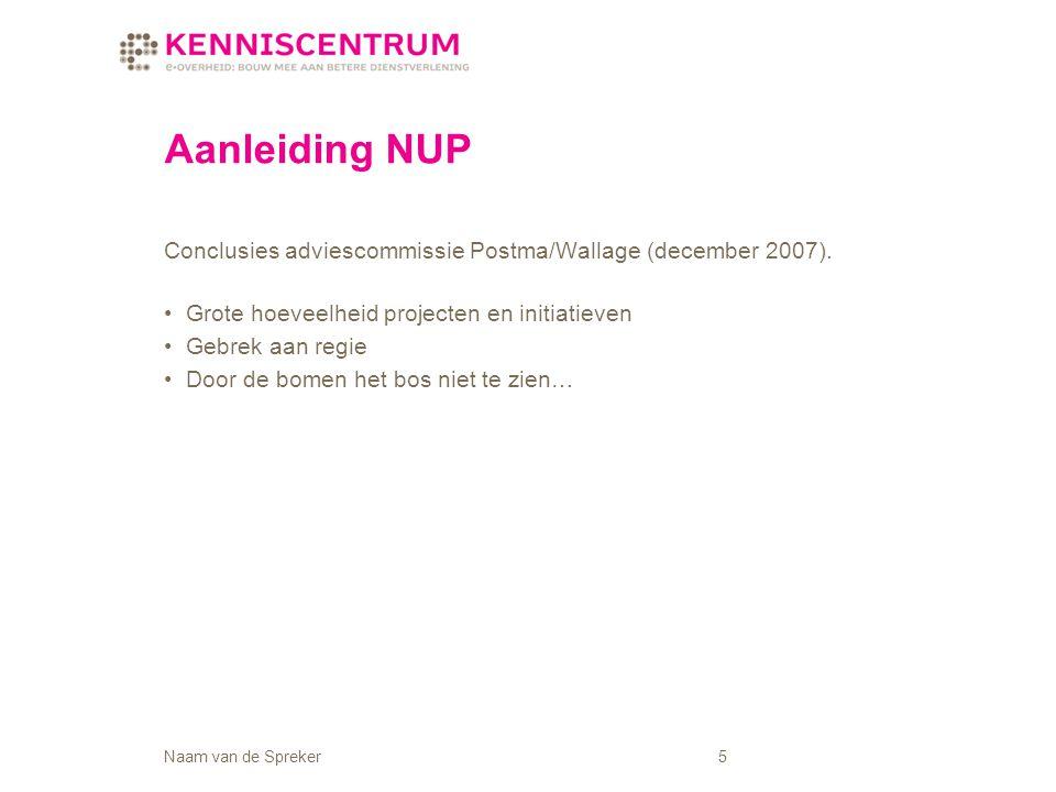 Naam van de Spreker5 Aanleiding NUP Conclusies adviescommissie Postma/Wallage (december 2007).