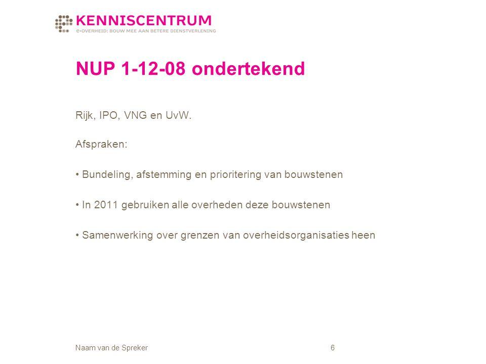 Naam van de Spreker6 NUP 1-12-08 ondertekend Rijk, IPO, VNG en UvW.