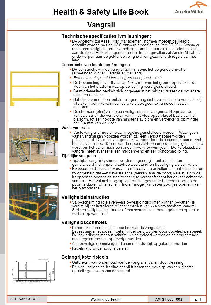Health & Safety Life Book AM ST 003 - 002 p. 1 v.01 - Nov. 03, 2011 Working at Height Technische specificaties ivm leuningen:  De ArcelorMittal Asset