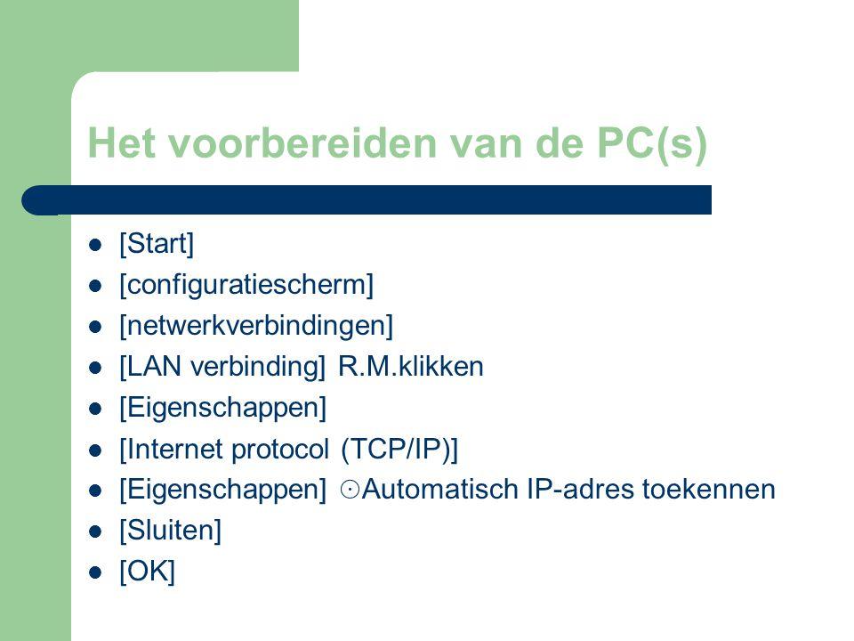 Het voorbereiden van de PC(s) [Start] [configuratiescherm] [netwerkverbindingen] [LAN verbinding] R.M.klikken [Eigenschappen] [Internet protocol (TCP/