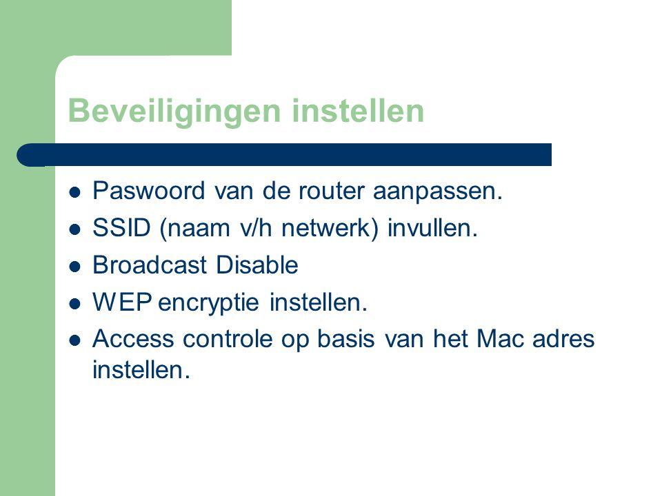 Beveiligingen instellen Paswoord van de router aanpassen. SSID (naam v/h netwerk) invullen. Broadcast Disable WEP encryptie instellen. Access controle