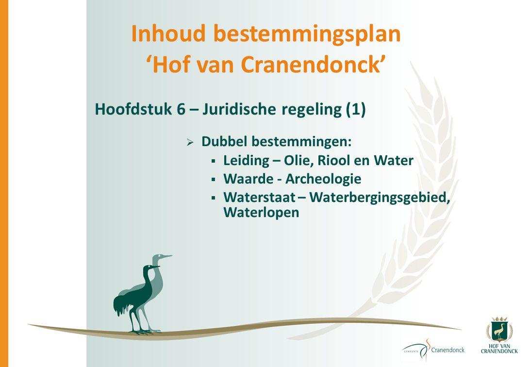 Inhoud bestemmingsplan 'Hof van Cranendonck' Hoofdstuk 6 – Juridische regeling (1)  Dubbel bestemmingen:  Leiding – Olie, Riool en Water  Waarde -
