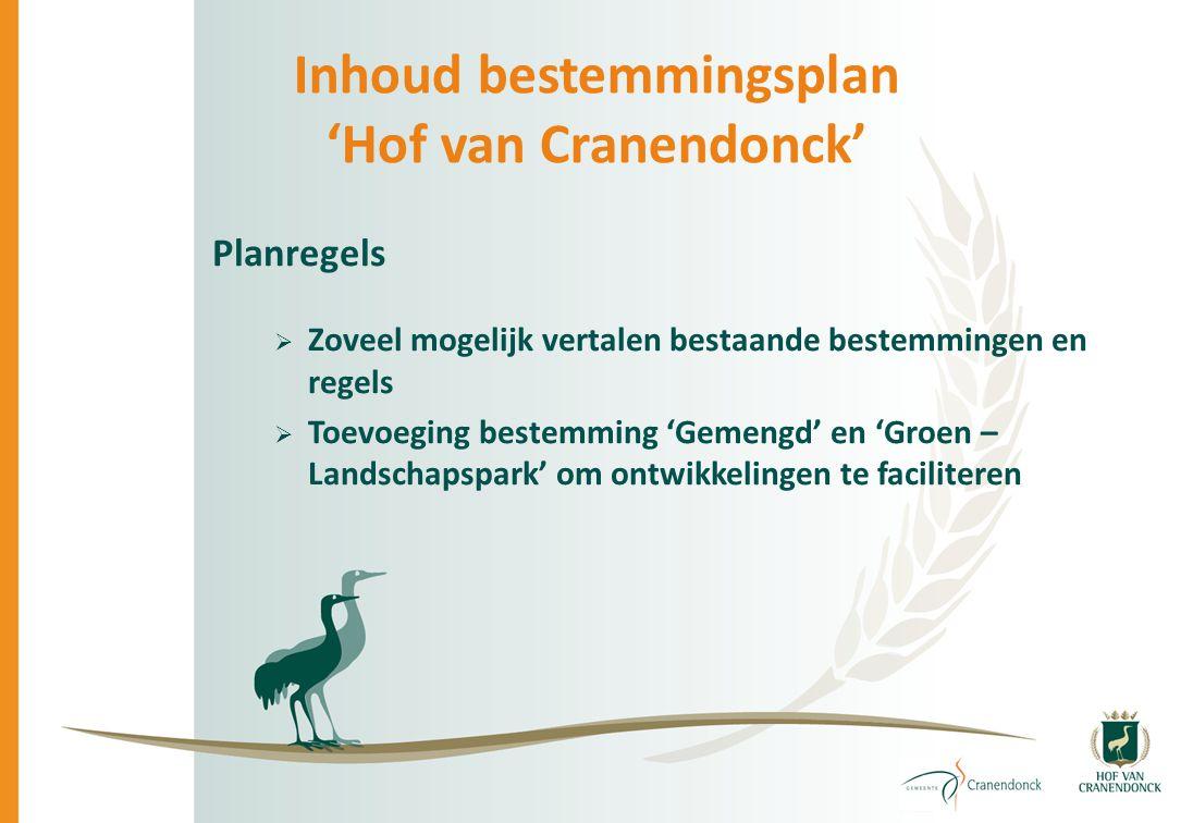 Inhoud bestemmingsplan 'Hof van Cranendonck' Planregels  Zoveel mogelijk vertalen bestaande bestemmingen en regels  Toevoeging bestemming 'Gemengd'