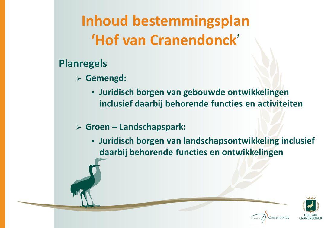 Inhoud bestemmingsplan 'Hof van Cranendonck ' Planregels  Gemengd:  Juridisch borgen van gebouwde ontwikkelingen inclusief daarbij behorende functie