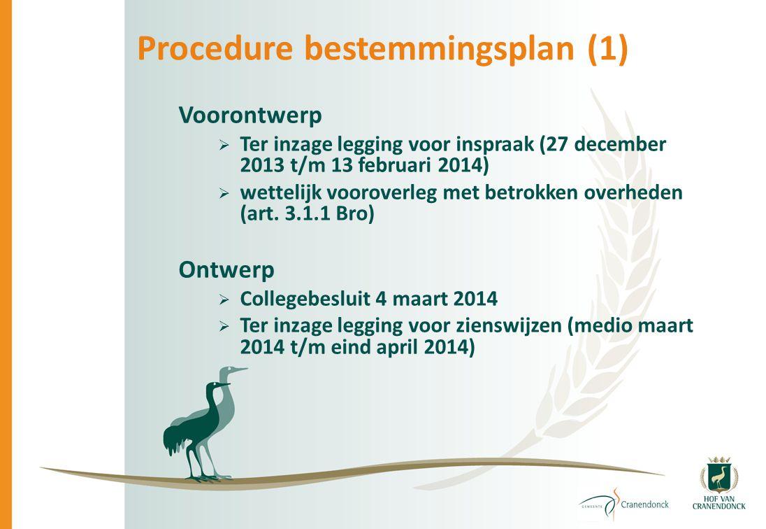 Procedure bestemmingsplan (1) Voorontwerp  Ter inzage legging voor inspraak (27 december 2013 t/m 13 februari 2014)  wettelijk vooroverleg met betro