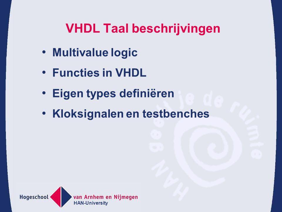 HAN-University VHDL Taal beschrijvingen Multivalue logic Functies in VHDL Eigen types definiëren Kloksignalen en testbenches
