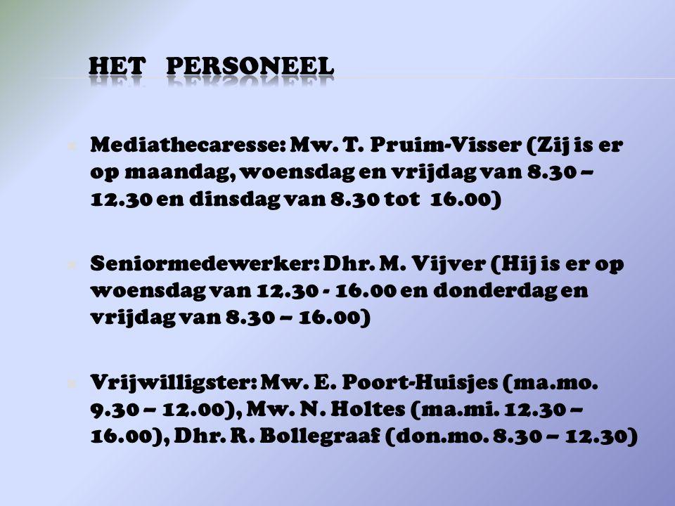  Mediathecaresse: Mw. T. Pruim-Visser (Zij is er op maandag, woensdag en vrijdag van 8.30 – 12.30 en dinsdag van 8.30 tot 16.00)  Seniormedewerker: