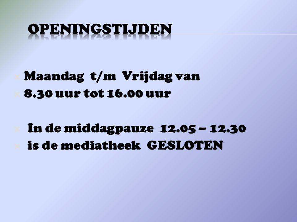  Maandag t/m Vrijdag van  8.30 uur tot 16.00 uur  In de middagpauze 12.05 – 12.30  is de mediatheek GESLOTEN