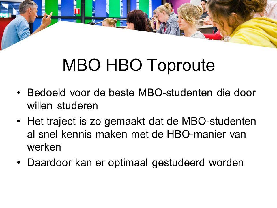 MBO HBO Toproute Bedoeld voor de beste MBO-studenten die door willen studeren Het traject is zo gemaakt dat de MBO-studenten al snel kennis maken met de HBO-manier van werken Daardoor kan er optimaal gestudeerd worden