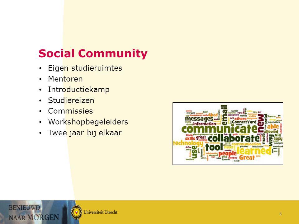 Social Community Eigen studieruimtes Mentoren Introductiekamp Studiereizen Commissies Workshopbegeleiders Twee jaar bij elkaar 6