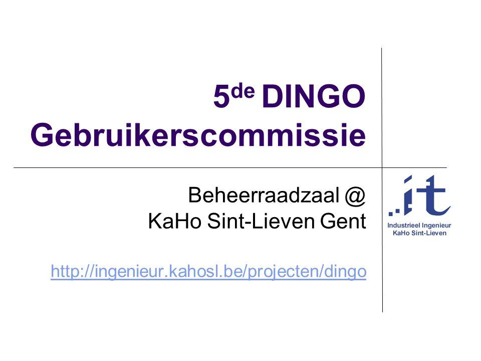 5 de DINGO Gebruikerscommissie Beheerraadzaal @ KaHo Sint-Lieven Gent http://ingenieur.kahosl.be/projecten/dingo