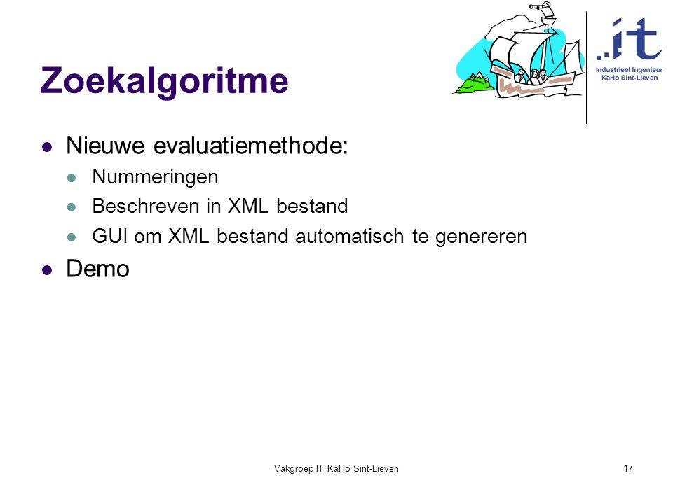 Vakgroep IT KaHo Sint-Lieven17 Zoekalgoritme Nieuwe evaluatiemethode: Nummeringen Beschreven in XML bestand GUI om XML bestand automatisch te generere