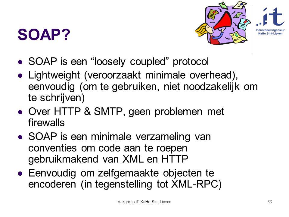 """Vakgroep IT KaHo Sint-Lieven33 SOAP? SOAP is een """"loosely coupled"""" protocol Lightweight (veroorzaakt minimale overhead), eenvoudig (om te gebruiken, n"""