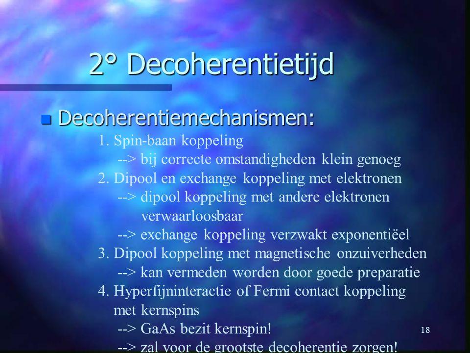 18 2° Decoherentietijd n Decoherentiemechanismen: 1.