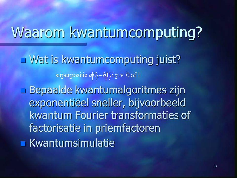 3 Waarom kwantumcomputing.n Wat is kwantumcomputing juist.