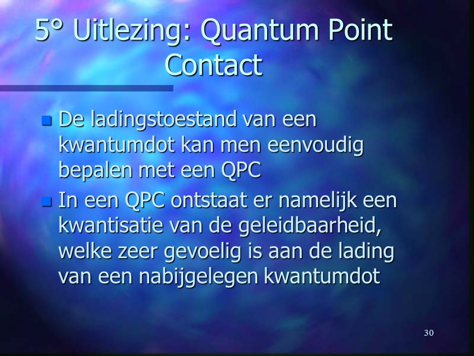 30 5° Uitlezing: Quantum Point Contact n De ladingstoestand van een kwantumdot kan men eenvoudig bepalen met een QPC n In een QPC ontstaat er namelijk